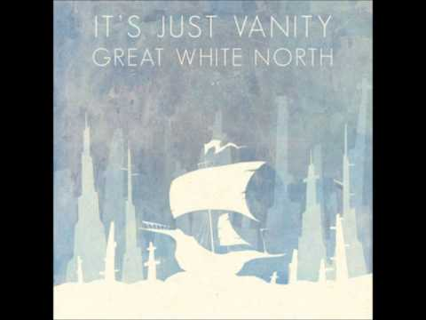 It's Just Vanity - Great White North (Full Album)
