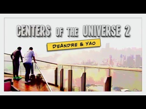Centers of the Universe 2: DeAndre and Yao