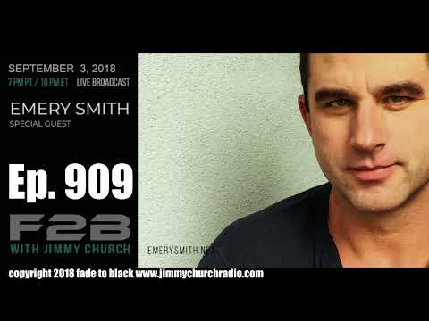 Ep 909 FADE to BLACK Jimmy Church w Emery Smith : The Interview :