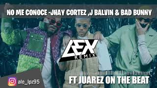 N O M E C O N O C E - Jhay Cortez, J Balvin & Bad Bunny (Lex Remix ft Juárez On The Beat)
