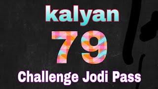 kalyan Challenge Jodi * 79 * 79 * 79 * Jodi pass Bigest congrats all my friends