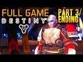 FULL GAME: Part 3 ENDING- Destiny (PS4) 1080P FULL Gameplay/ Walkthrough/ Playthrough
