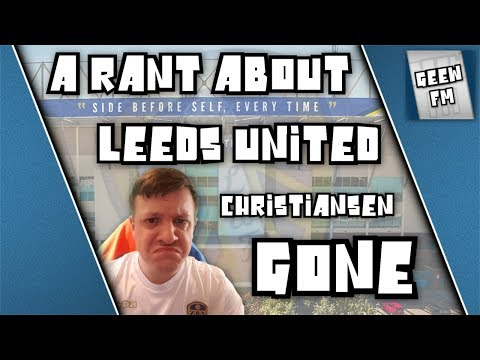 A Rant About Leeds United - Christiansen Gone - More Drama at Elland Road!