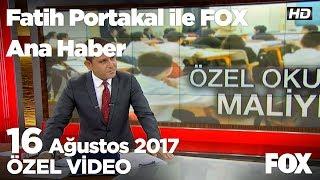 İşte özel okul faturası... 16 Ağustos 2017 Fatih Portakal ile FOX Ana Haber