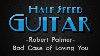 Robert Palmer - Bad Case of Loving You (Half Speed Guitar Cover)
