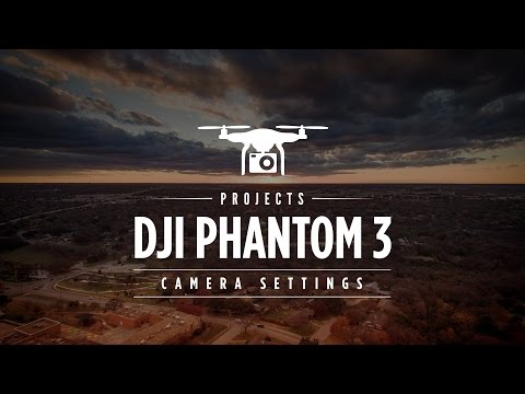 DJI PHANTOM 3 CAMERA SETTINGS