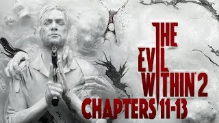 The Evil Within 2 Blind Gameplay Walkthrough - No Commentary - Nightmare Difficulty - Chapters 11-13