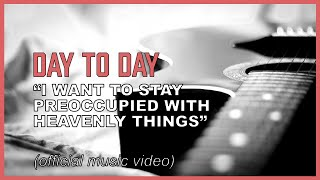 """Hasten Jesus' coming, whether you eat or drink or whatever you do! """"Day to Day"""" (music video)"""