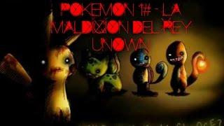 CREEPYPASTA DE POKEMON 1# - LA MALDICION DEL REY UNOWN