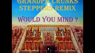 Would You Mind (Steppers Mix) - Earth, Wind, and Fire with Grandpa Crunk
