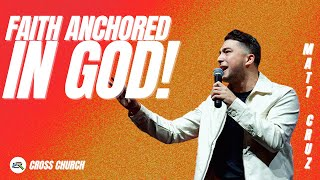 🔴 CROSS CHURCH LIVE | Faith Anchored in God! | Matt Cruz | CROSS CHURCH RGV