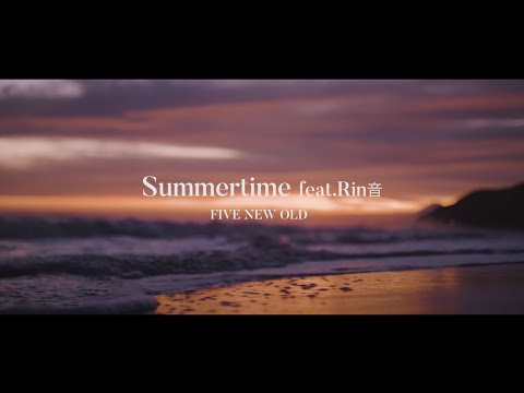 FIVE NEW OLD - Summertime feat. Rin音【Official Music Video】