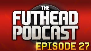The Futhead Podcast Episode 27