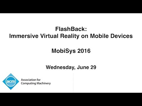 MobiSys 2016 - FlashBack: Immersive Virtual Reality on Mobile Devices