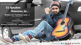 Download Hindi Video Songs - Ek Ajnabi Haseena Se Official Song BD Creations and Team (Bhushan Dhoom)