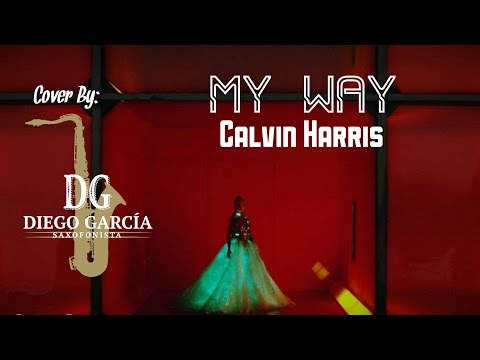 My Way - Calvin Harris, Sax Cover by Diego García Saxofonista.