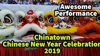 Chinatown Chinese New Year 2019 : Awesome Performance