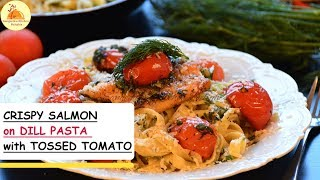 Crispy Salmon on Dill Pasta with Tossed Tomato | Italian Cuisine