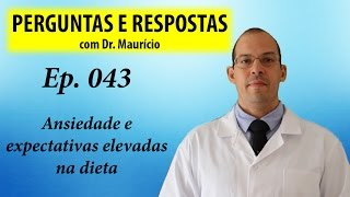 Ansiedade e expectativas elevadas na dieta - Perguntas e respostas com Dr Mauricio ep 043
