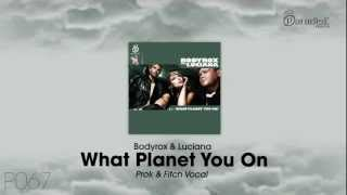 Bodyrox & Luciana - What Planet You On (Prok & Fitch Vocal)