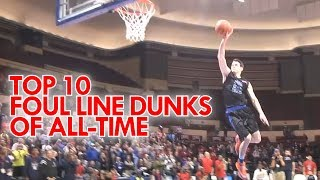 TOP 10 FREE THROW LINE DUNKS OF ALL-TIME! (Non-NBA)
