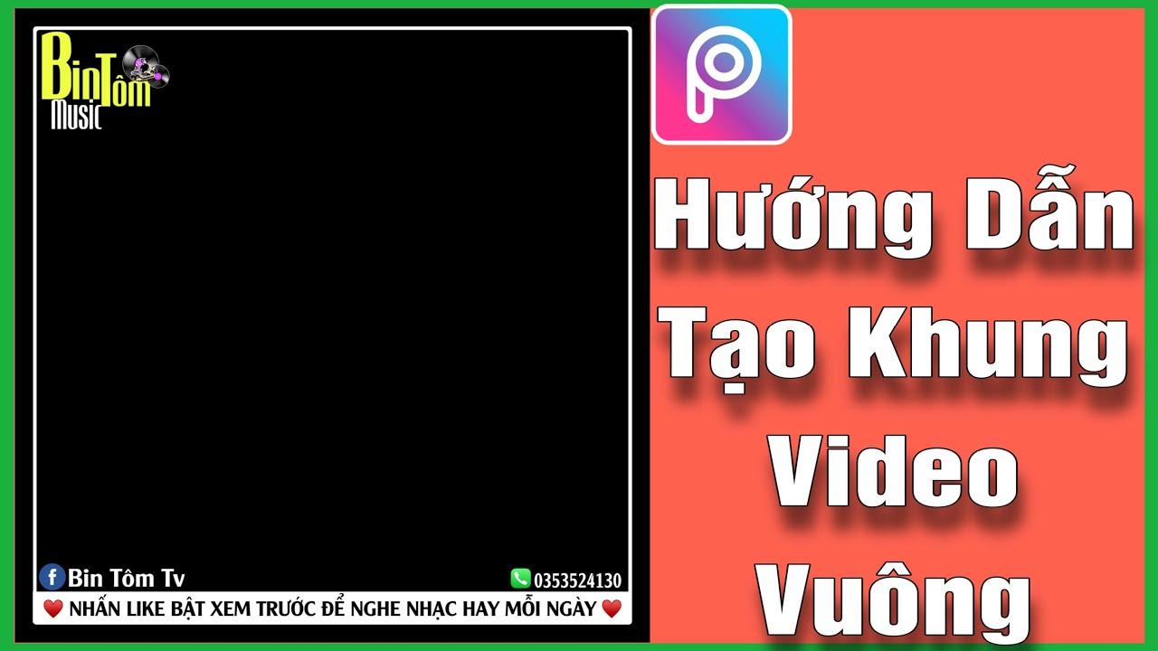 Hướng Dẫn Tạo Khung Video Việt Mix | Bin Tôm Tv