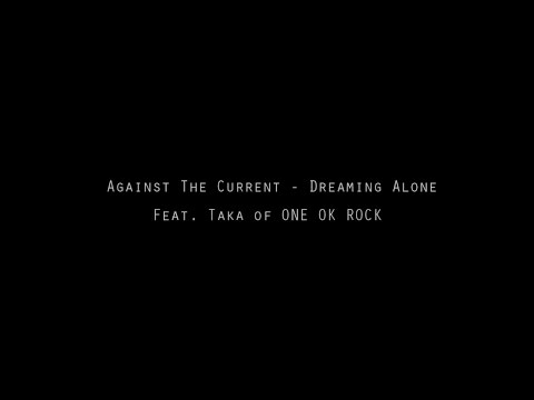 Against The Current - Dreaming Alone Feat. Taka of ONE OK ROCK