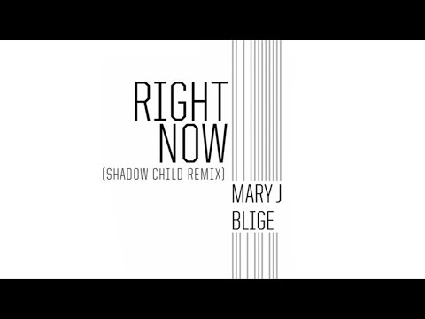 Mary J. Blige - Right Now (Shadow Child Remix / Audio)