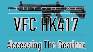 [TUTORIAL] VFC HK417 Takedown/Disassembly: Accessing The Gearbox