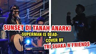Cover images SUNSET DI TANAH ANARKI - SUPERMAN IS DEAD (LIRIK) COVER BY TRI SUAKA N'FRIENDS