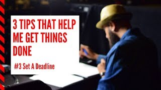 3 Tips that Help Me Get Things Done // Set a Deadline BE PRODUCTIVE