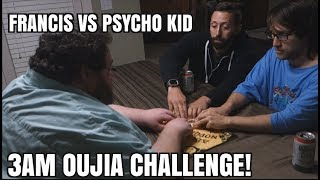 FRANCIS VS PSYCHO KID - 3 AM CHALLENGE OUIJA BOARD EDITION!