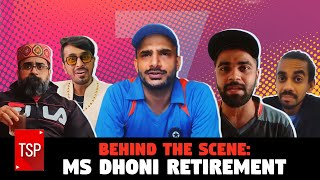 TSP's Behind The Scene: MS DHONI RETIREMENT