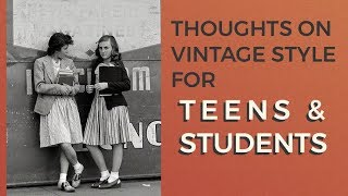 Thoughts on Vintage Fashion for Teens & Students