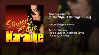 Too Experienced (In the Style of Barrington Levy)