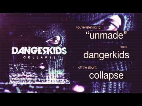 dangerkids - unmade
