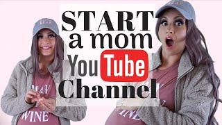 HOW TO START A YOUTUBE MOM CHANNEL (2018)