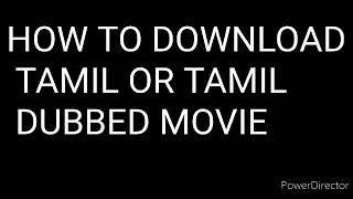 HOW TO DOWNLOAD TAMIL DUBBED MOVIES