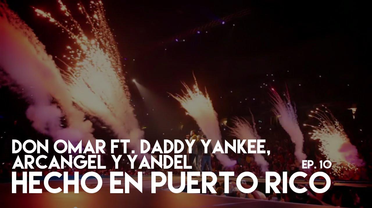Don Omar Ft. Daddy Yankee, Arcangel y Yandel - Hecho En Puerto Rico 10 Mo Epiodio