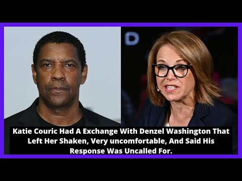 |NEWS|Katie Couric Had A Exchange With Denzel Washington That Left Her Shaken, Very Uncomfortable.