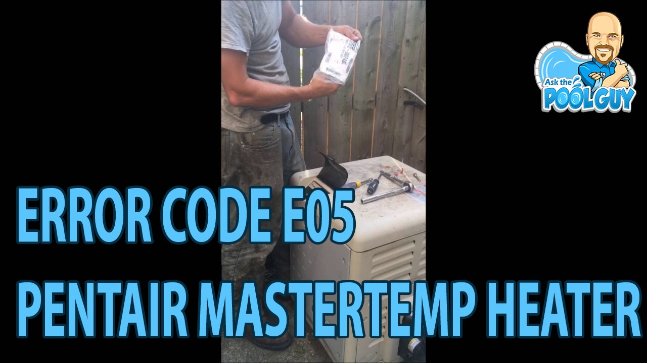 E05 Error Code Pentair Mastertemp – Ask the Pool Guy