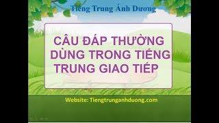 Các câu đáp lại thường dùng trong giao tiếp tiếng Trung