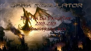INDUSTRIAL MIX: Blood On The Dancefloor 2003 - 2013  by DJ Dark Modulator