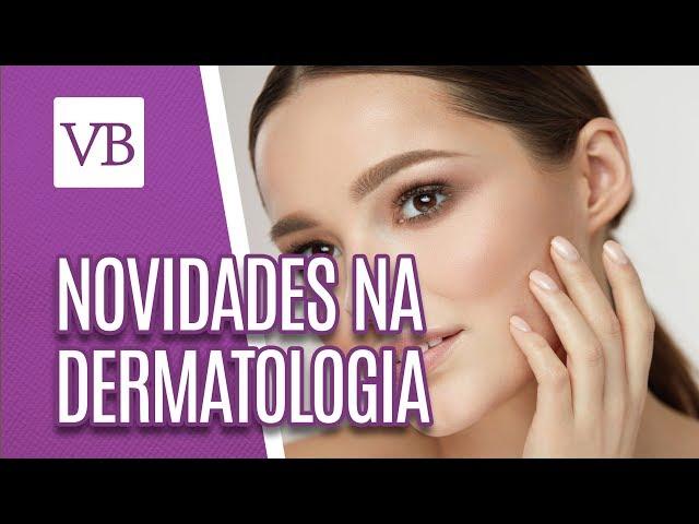 Novidades na Dermatologia - Você Bonita (25/01/19)