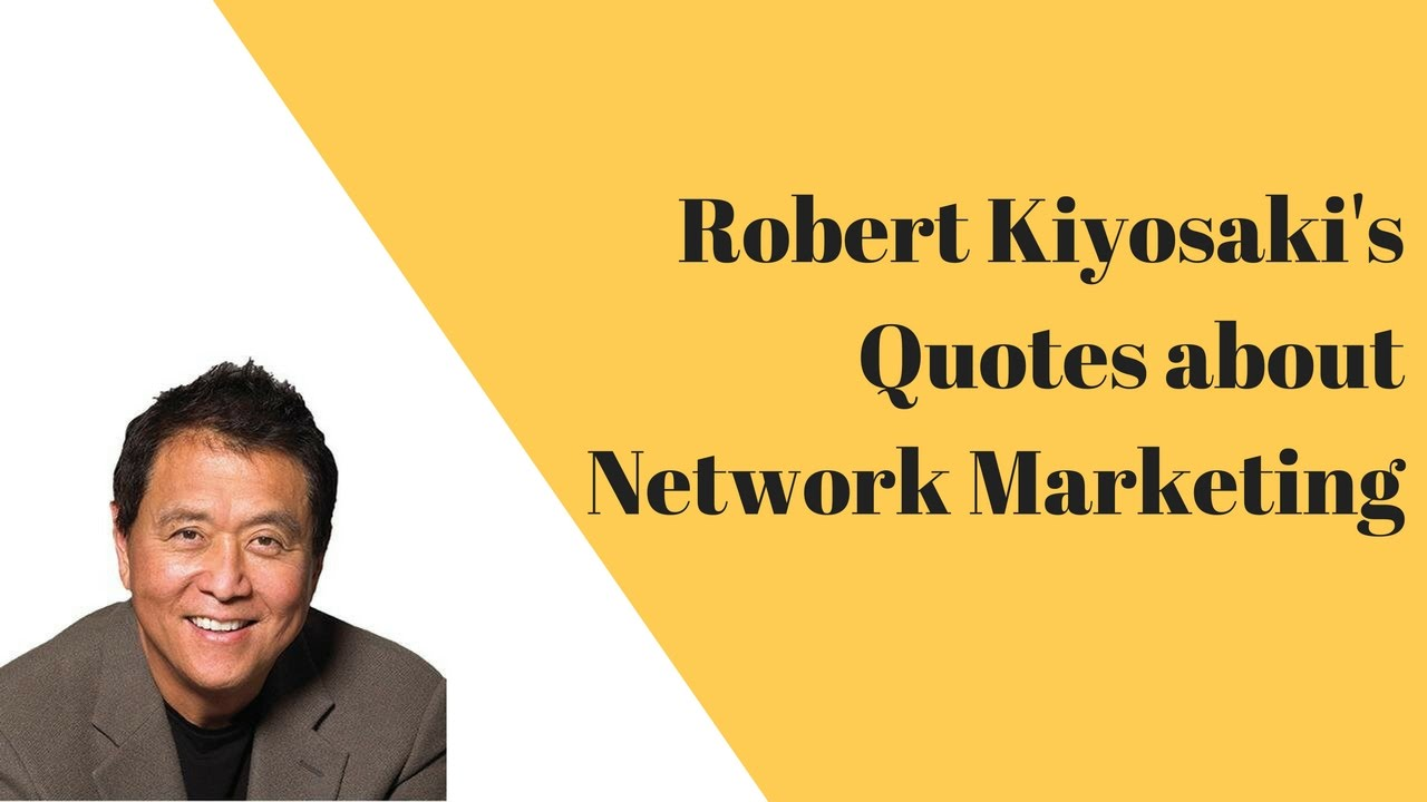 Robert Kiyosaki's Sayings on Network Marketing ~ MLM Quotes for