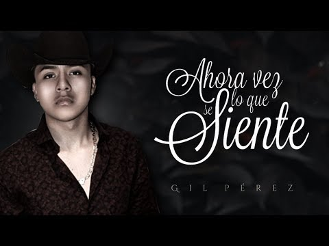 (LETRA) ¨AHORA VES LO QUE SE SIENTE¨ - Gil Pérez (Lyric Video)