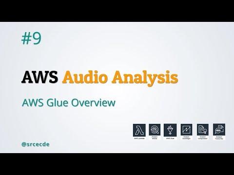 AWS Glue Overview - AWS Audio Analysis p9 - YouTube