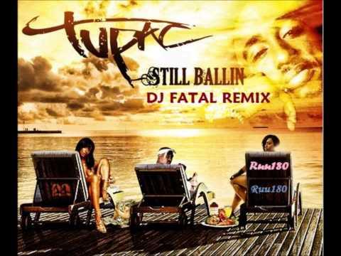 2Pac - Still Ballin (DJ Fatal Remix) HD Ruu180 +lyrics