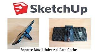 Diseño 3D Sketchup - Soporte móvil universal para coche