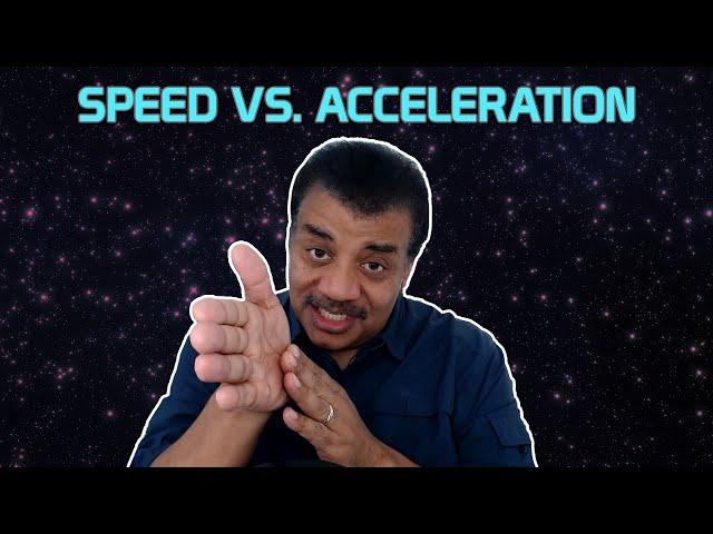 Neil deGrasse Tyson Explains Speed vs. Acceleration